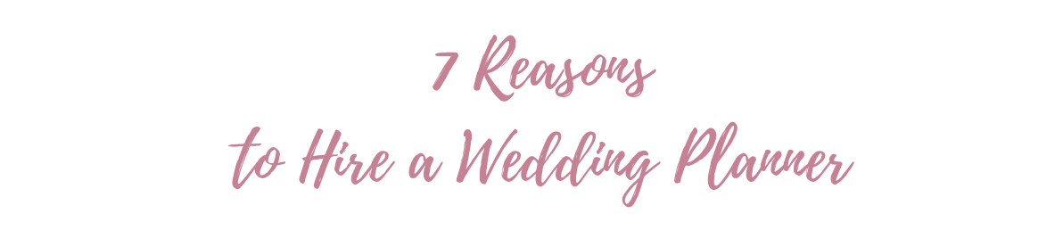 7 Reasons to Hire a Wedding Planner- edit